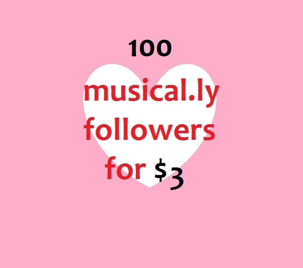 We will add 100 Musical.ly follwers to your account
