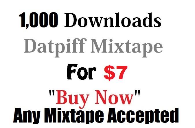 1,000 downloads for not instant download not sponsor datpiff for $7