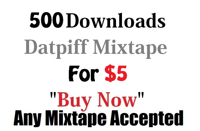 500 downloads for not instant download not sponsor datpiff