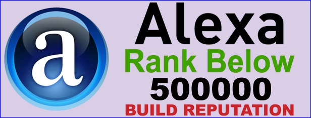 Build REPUTATION - Boost ALEXA RANK - Global Alexa rank below 500,000 in 30 Days