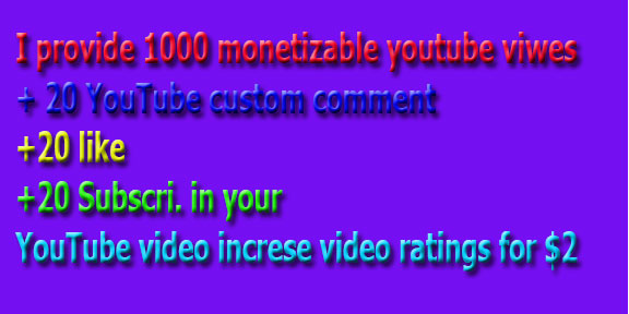 I provide 1000 monetizable you-tube vi-wes+ 10 YouTube custom com-ment +10 li-ke +10 Subs-cri. in your YouTube video increse video ratings