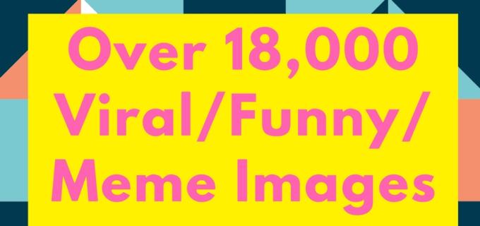 give you 18,000 viral, funny, meme images