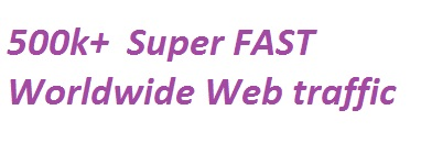 500k+  Super FAST  Worldwide Web traffic