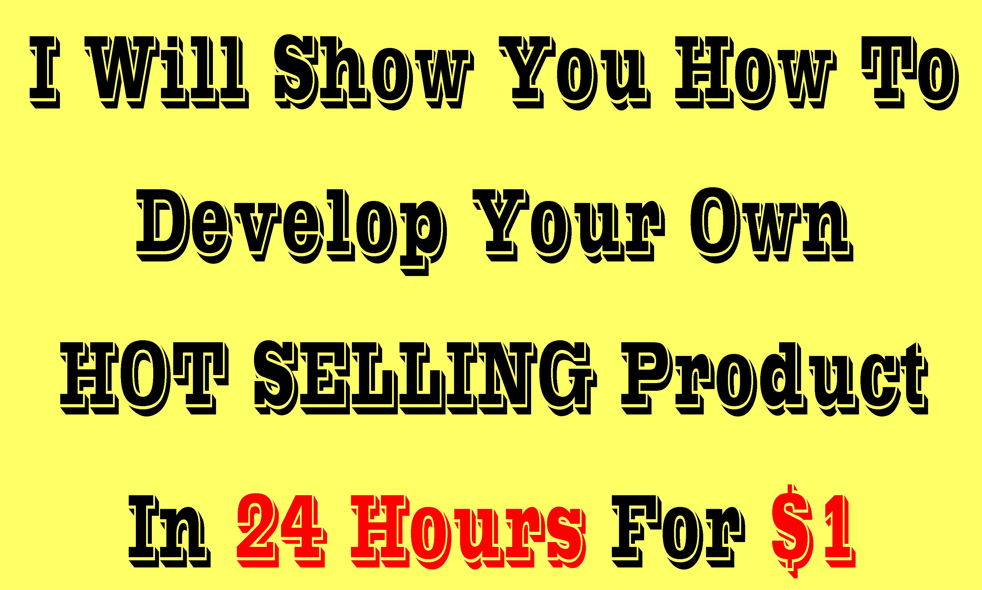Show You How To Develop Your Own HOT SELLING Product