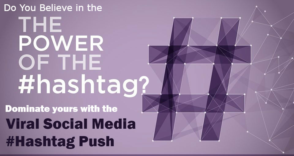 Viral Social Media Hashtag Push Big Tweets Pins Posts and More Empowers Your Hashtag Authority
