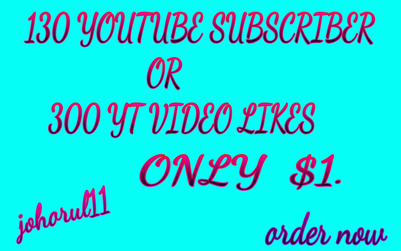 Add fast 130 You Tub non drop subscriber OR 300 like from usa,uk,France etc instant