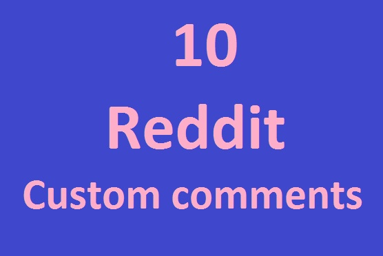 Supper fast 10 reddit custom comment in 1 hours