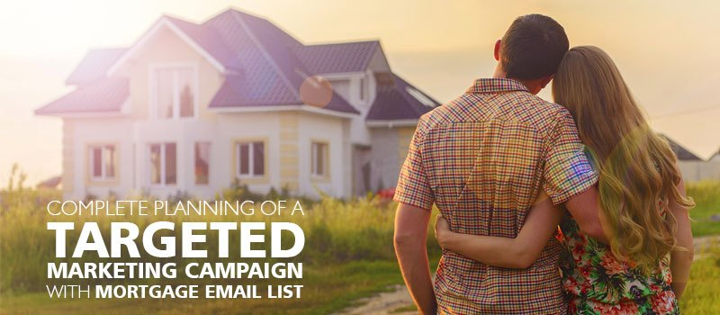 Complete planning of a targeted marketing campaign with Mortgage Email List