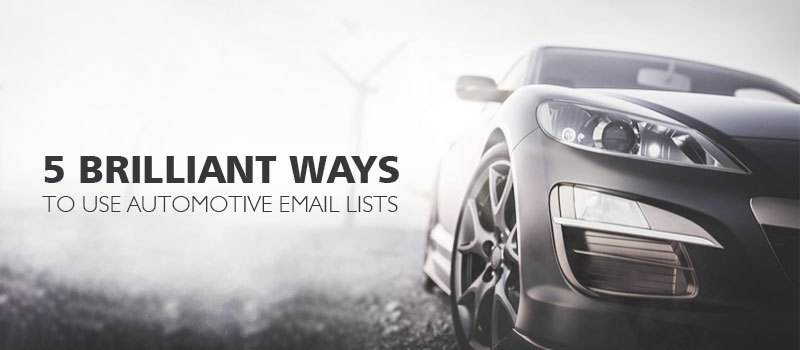 5 brilliant ways to use Automotive Email Lists?