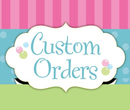 Any custom order for my clients
