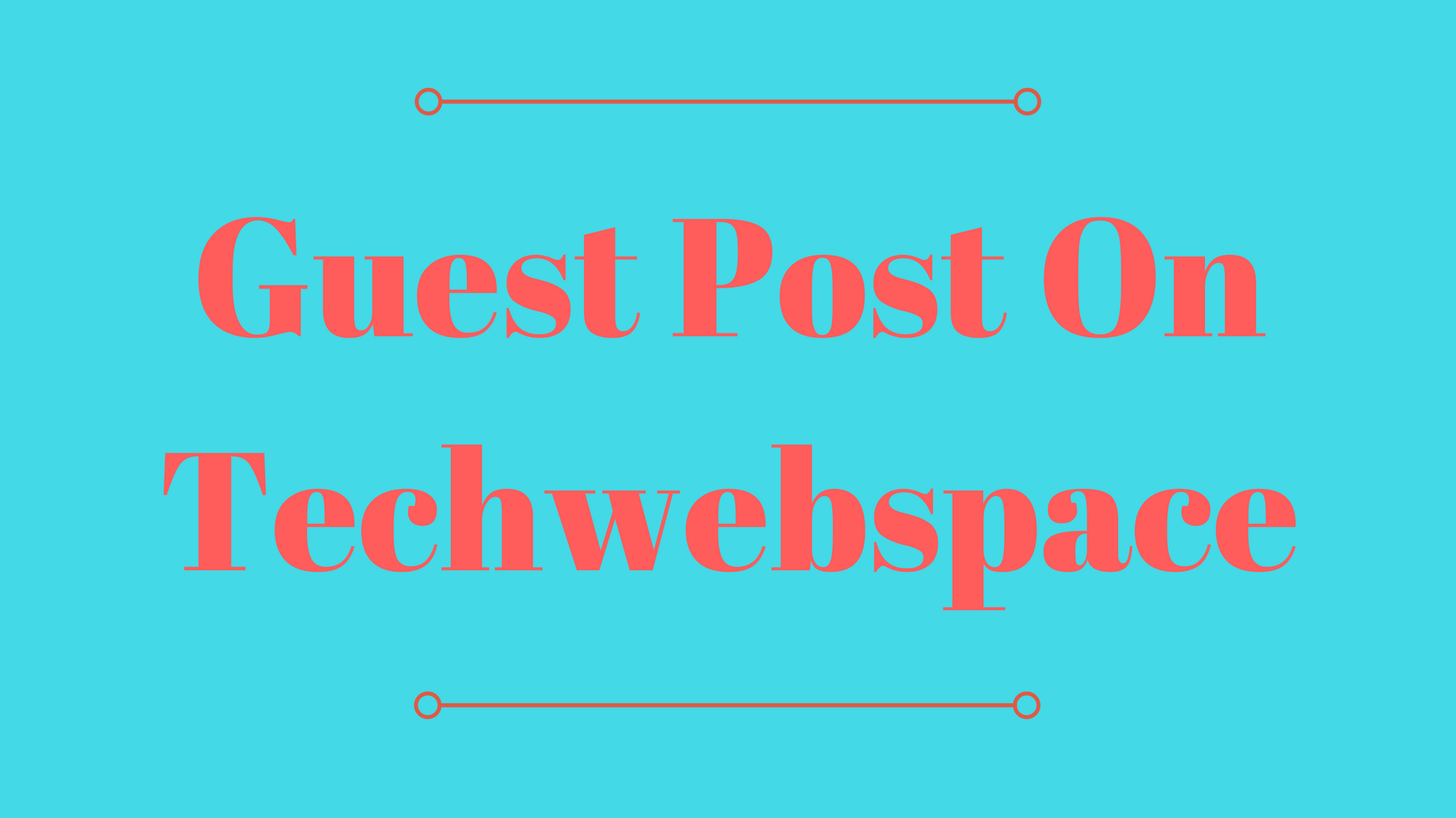 I Will Publish Guest Post On Techwebspace Technology Blog