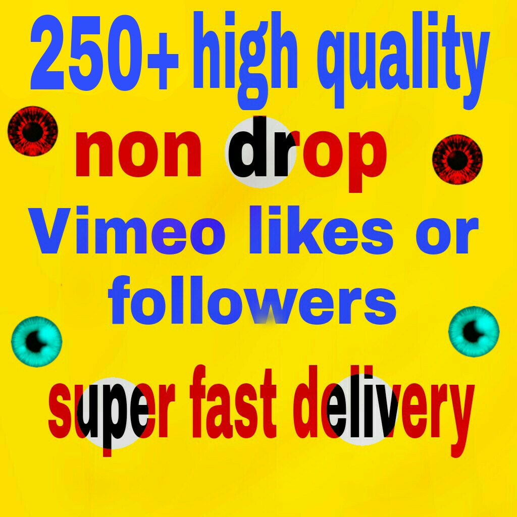 250+ high quality  non drop vimeo likes or followers