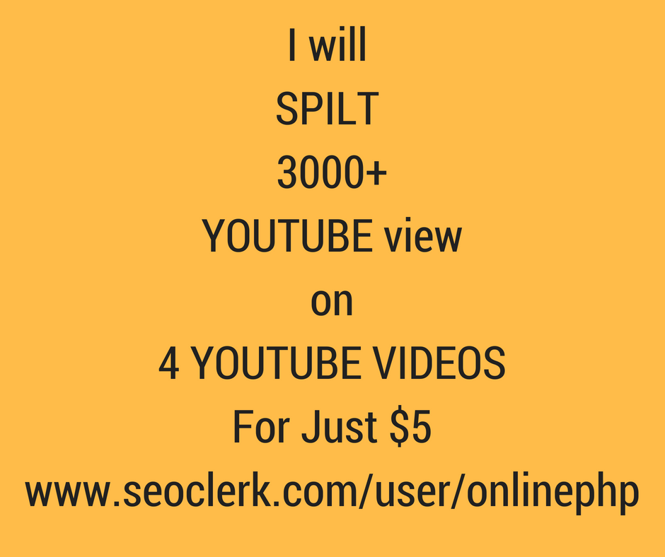 Get 3000+ High Quality Youtube Views Spilted to 4 YT videos