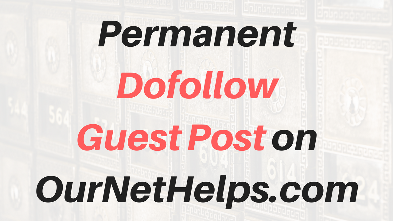 Publish Permanent Dofollow Guest Post on Ournethelps.com DA 25/PA 28