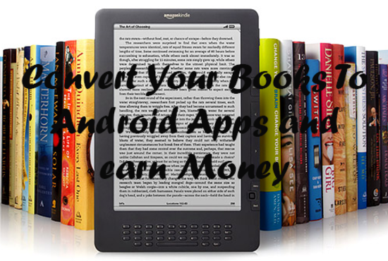 Convert Your Books To Android App And Earn Money