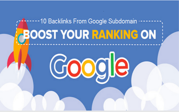 10 Backlinks From Google Subdomain Da100