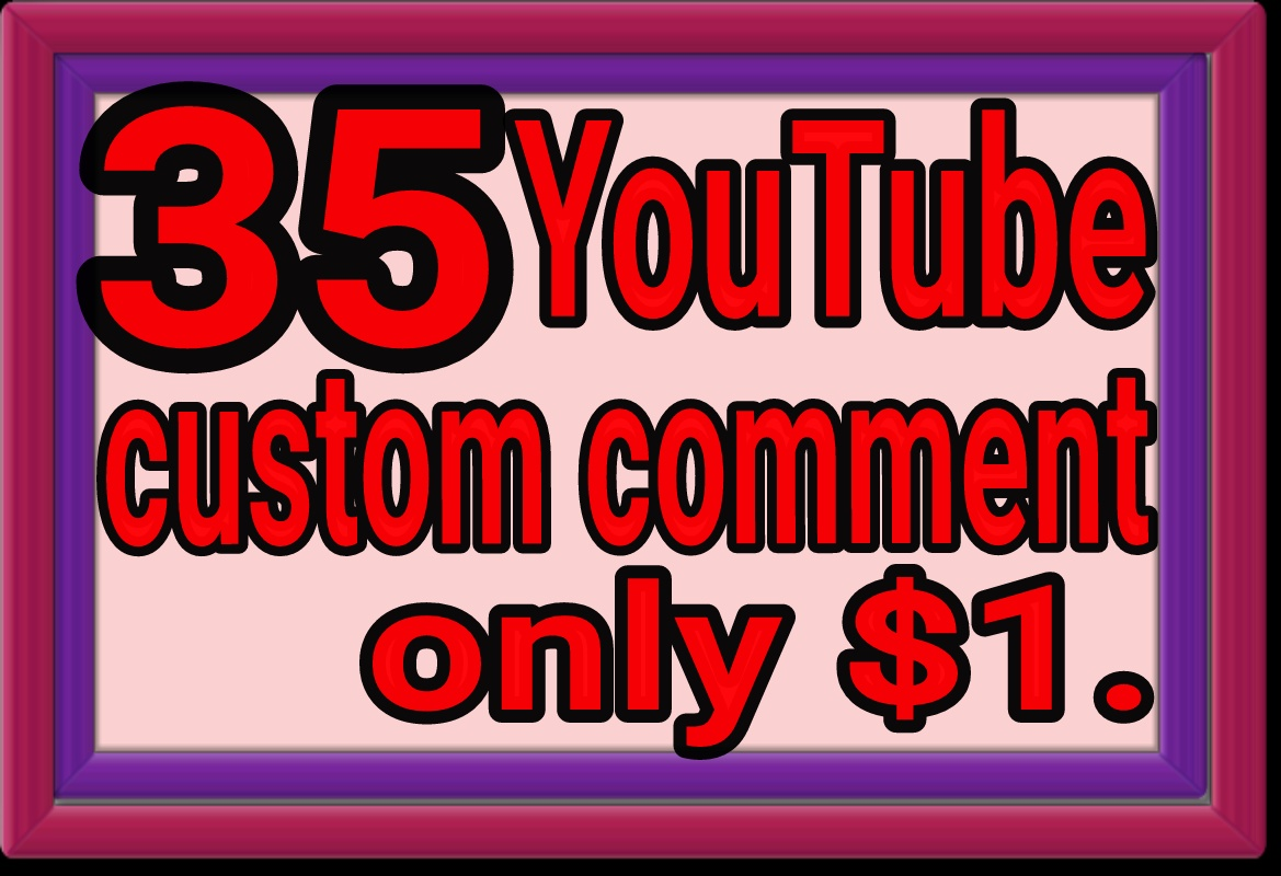 Guaranteed 35 YouTube non drop custom comment instant start work and fast deliver within 48 hoursy