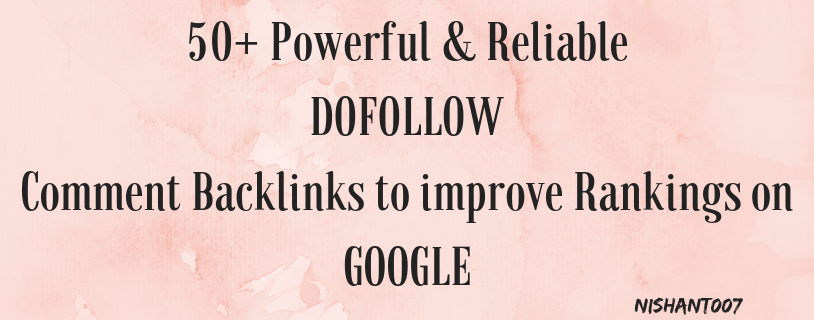 50 Powerful Dofollow Comment Backlinks from High PR Websites to BOOST your GOOGLE RANKINGS