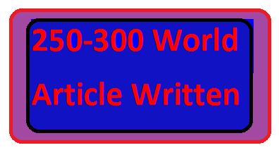 250 - 300 Word article written complete 25-60 Hours complete