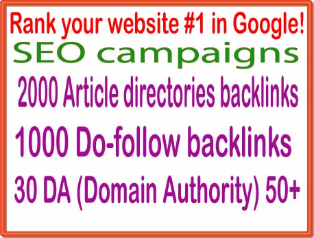 Rank your website 1 in Google campaigns-2000 Article directories backlinks-1000 Do-follow backlinks-30 PR9 - DA Domain Authority