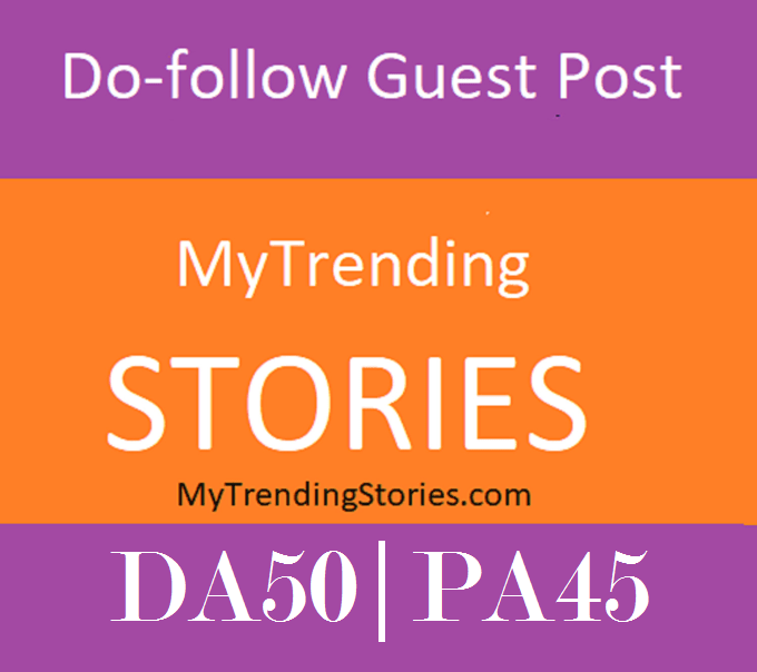 Do Write and Publish Guest Post on  Mytrendingstories