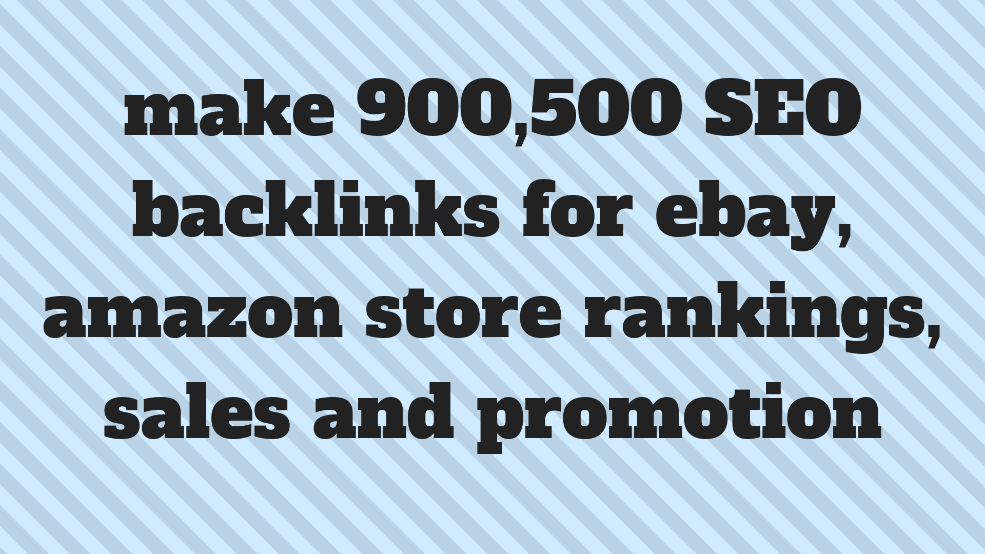 make 900,500 SEO backlinks for ebay,  amazon store rankings,  sales and promotion
