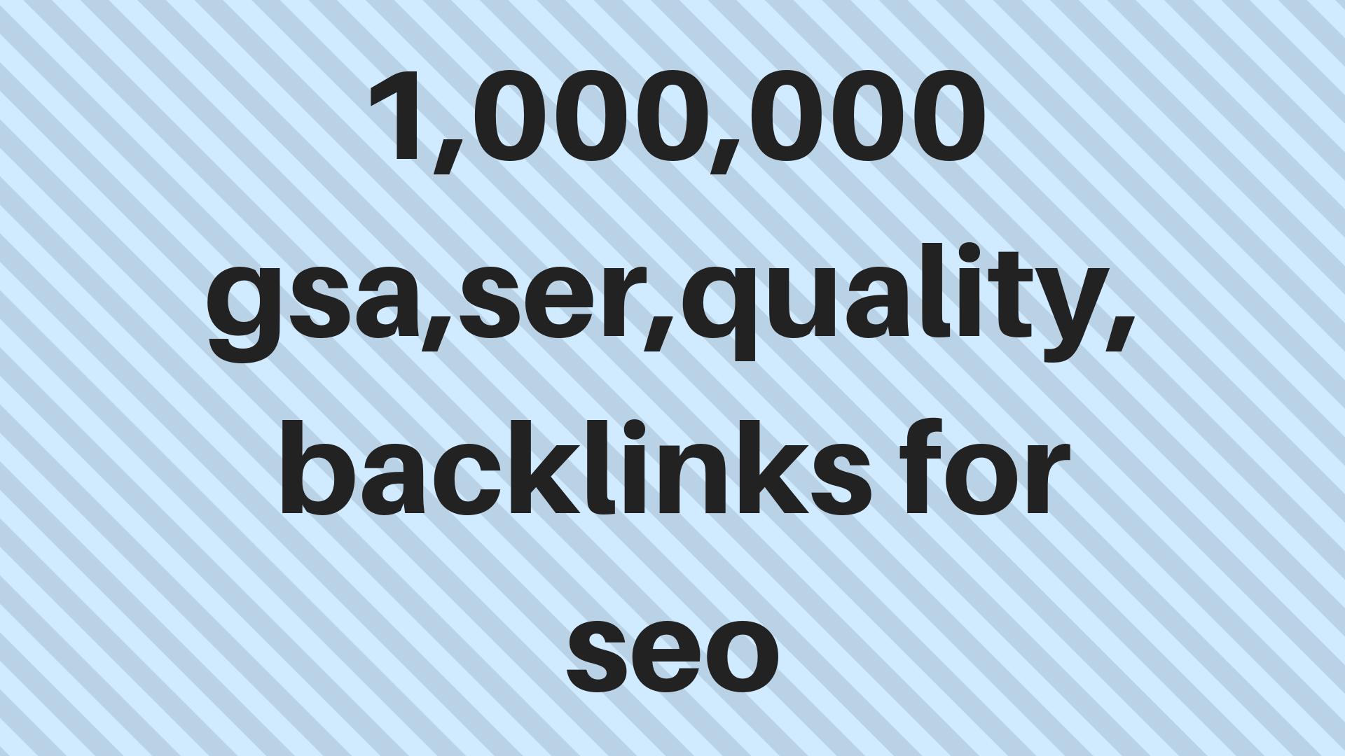 1,000,000 gsa, ser, quality, backlinks for seo