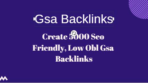 Create 5000 Seo Friendly,  Low Obl Gsa Backlinks