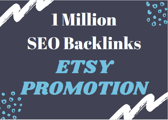 make 1 million high quality SEO backlinks for etsy promotion