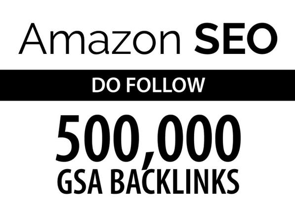 amazon seo by 500k do follow gsa backlinks