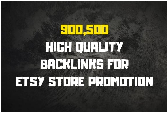 Do 900,500 high quality backlinks for etsy store promotion