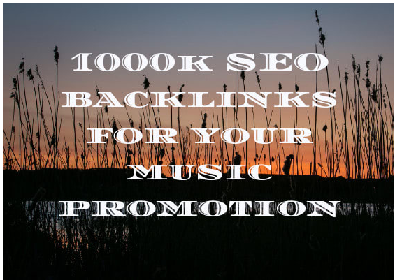 do 1000k SEO backlinks for your music promotion