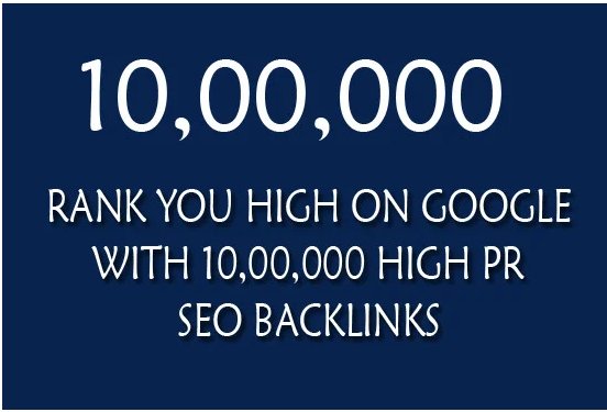 Rank you high on google with 10, 00,000 quality SEO backlinks