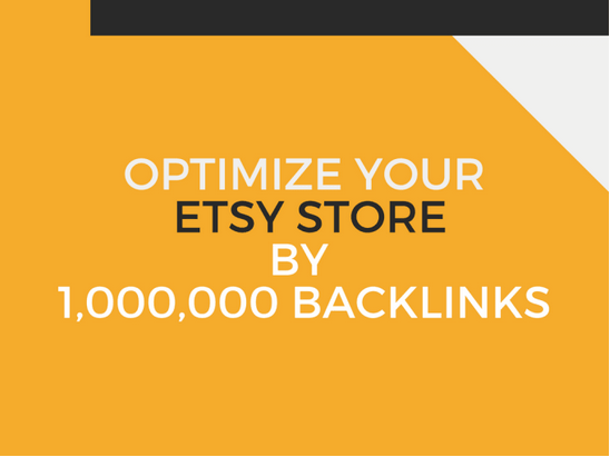 Optimize your etsy listing by Creating 1M SEO backlinks