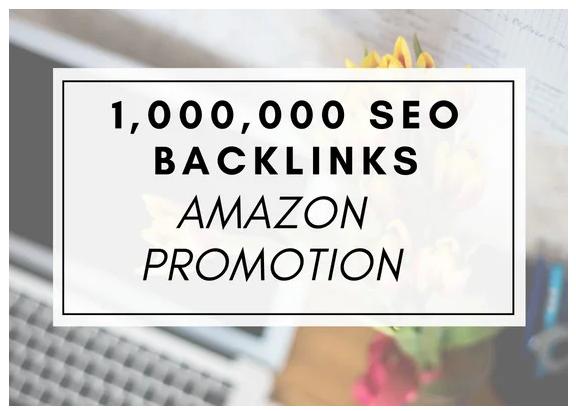 create 1,000,000 SEO backlinks for amazon promotion