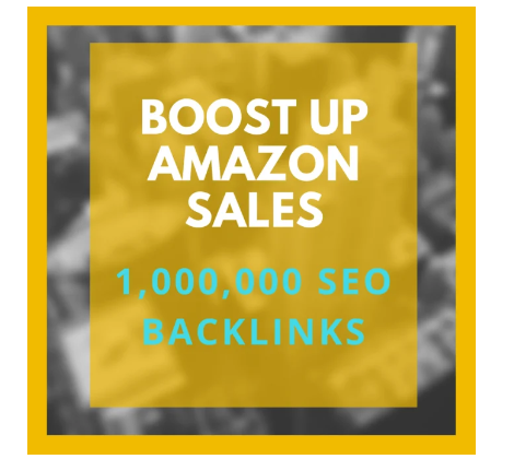 boost up your sales on amazon by 1,000,000 backlinks