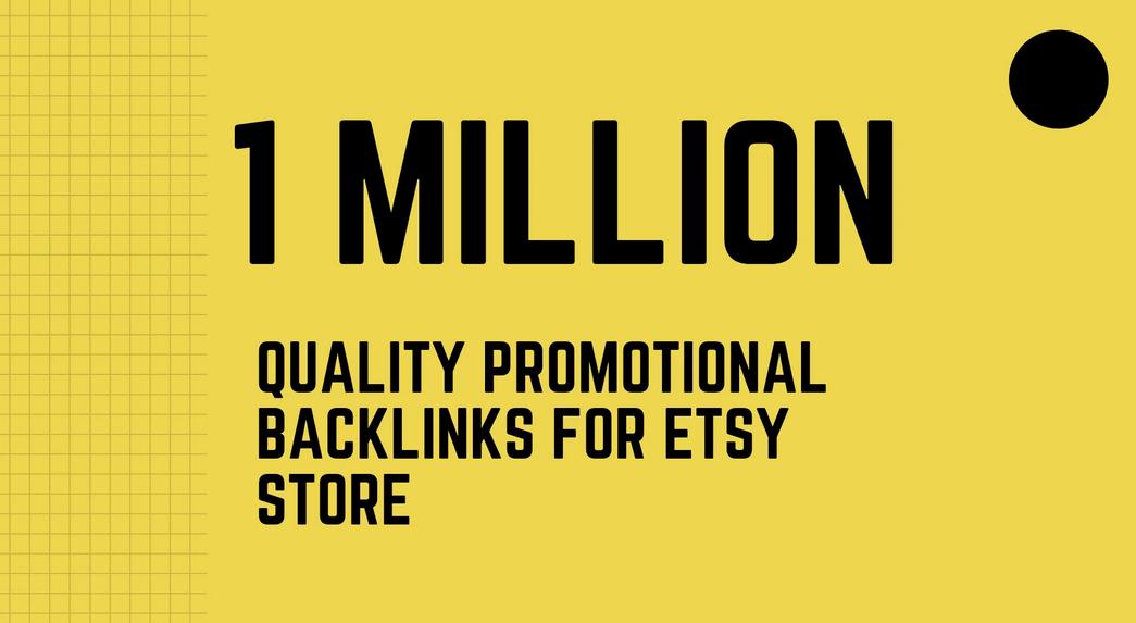 create 1 million high SEO backlinks for etsy promotion