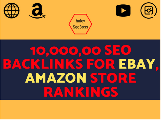 Build 10,000, 00 SEO backlinks for ebay,  amazon store rankings