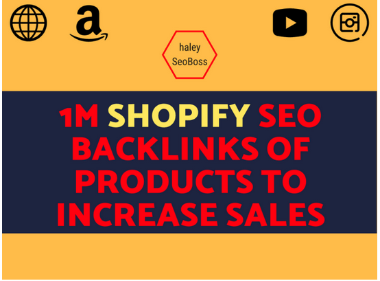 Make 1M shopify SEO backlinks of products to increase sales