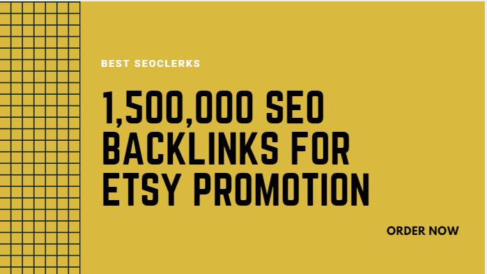 Build 1,500,000 SEO backlinks for etsy promotion