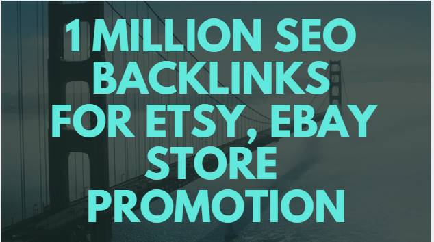 create 1 million SEO backlinks for your etsy, ebay store promotion