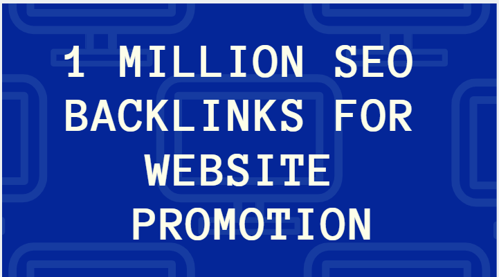 create 1,000,000 SEO backlinks for website promotion