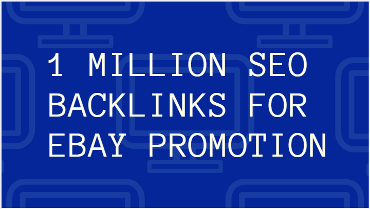 make 1 million SEO backlinks for ebay promotion