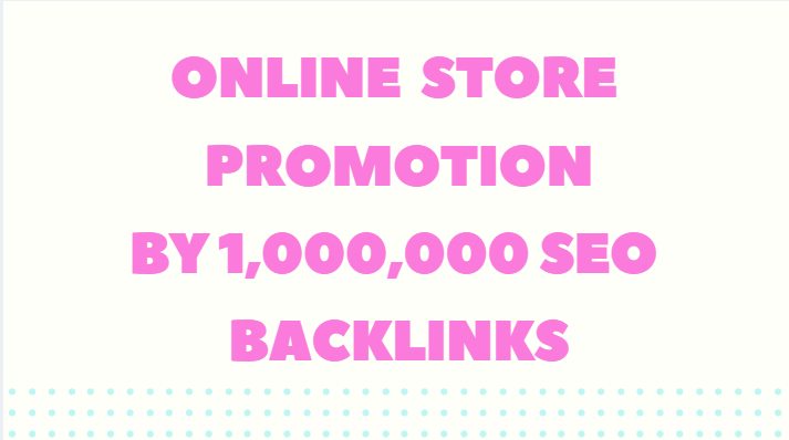 promote your online store by 1,000,000 SEO backlinks
