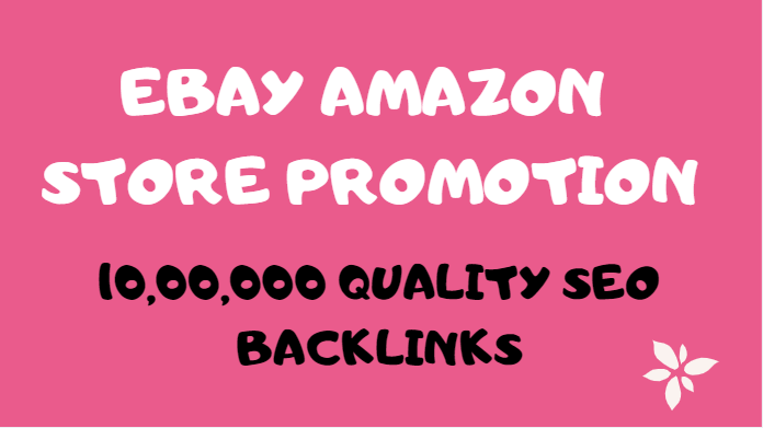 Create 10,000,00 SEO backlinks for ebay, amazon store rankings, sales and promotion