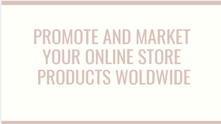 promote and market your online store products woldwide