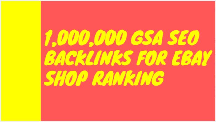 Build 1,000,000 gsa SEO backlinks for ebay shop ranking