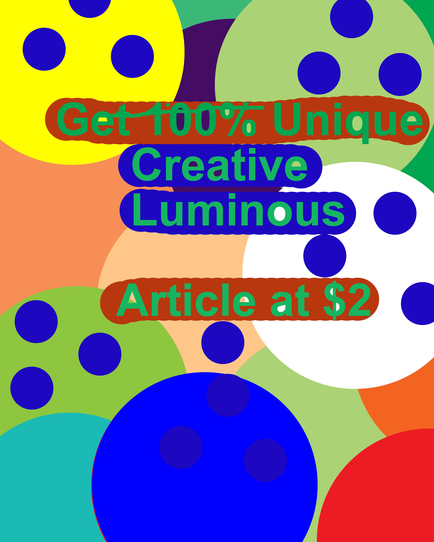 get unique creative luminous article in 800 words