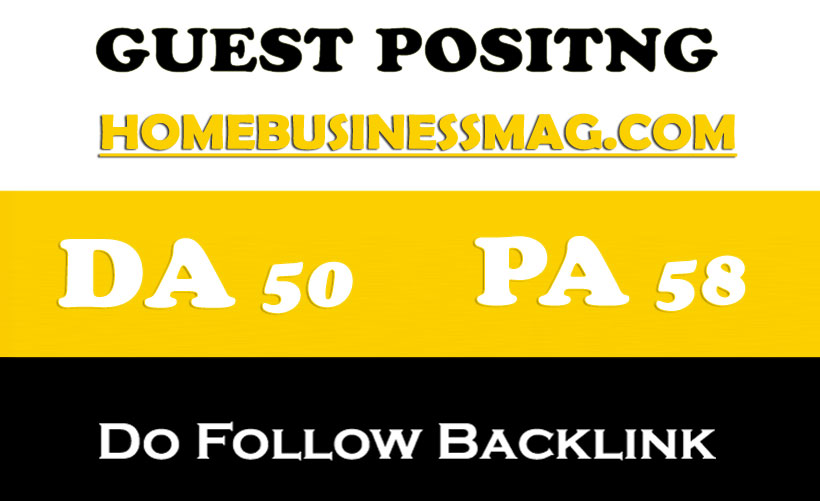 Get you Dofollow Guest Blog on HomeBusinessMag. com DA 51 PA54