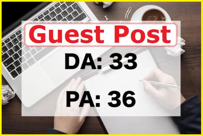 Guest Post on DA 33+ PA 36+ General Niche Blog